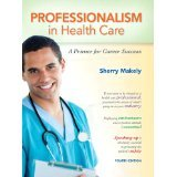 img - for Professionalism in Health Care: A Primer for Career Success (4th Edition) [PAPERBACK] [2012] [By Sherry Makely] book / textbook / text book