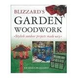 Blizzard's Garden Woodwork: Stylish Outdoor Projects Made Easyby Richard E. Blizzard