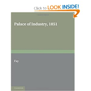 Palace of Industry, 1851: A Study of the Great Exhibition and its Fruits C. R. Fay