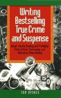 Writing Bestselling True Crime and Suspense: Break into the Exciting and Profitable Field of Book, Screenplay, and Television (Writing Guides), Tom Byrnes