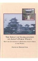 The Impact of Globalization on Japan's Public Policy: How the Government Is Reshaping Japan's Role in the World