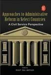 Approaches to Administrative Reform in Select Countries: A Civil Service Perspective (General Management Series)