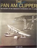 the-pan-am-clipper-the-history-of-pan-americans-flying-boats-1931-to-1946-by