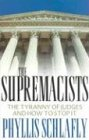 The Supremacists: The Tyranny of Judges and How to Stop It (1890626554) by Phyllis Schlafly