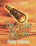 The Amber Spyglass (His Dark Materials) (His Dark Materials 10th Anniversary Editions)