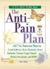 The Anti-Pain Plan: 467 No-Nonsense Ways to Avoid Arthritis, Heal a Headache, Beat a Backache, Trounce Carpal Tunnel, Relieve Sore Joints, and More! (Jerry Baker Good Health series) (0922433496) by Chillot, Rick