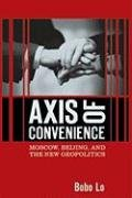 Axis of Convenience: Moscow, Beijing, and the New...