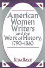 American Women Writers and the Work of History, 1790-1860: Styles of Affiliation (0813521432) by Baym, Nina