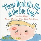 Please Don't Kiss Me at the Bus Stop!: Over 700 Things Parents Do That Drive Their Kids Crazy