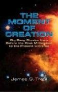 The Moment of Creation: Big Bang Physics from Before the First Millisecond to the Present Universe (Dover Science Books)