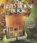 The Bird House Book: How to Build Fan...