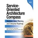 Service-Oriented Architecture (SOA) Compass: Business Value, Planning, and Enterprise Roadmap (developerWorks Series)