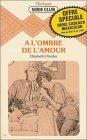 echange, troc Elizabeth Hunter - A l'ombre de l'amour : Collection : Harlequin série club n° 172