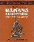 The Making of Bamana Sculpture: Creat...