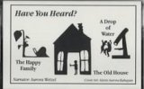 Have You Heard?: The Happy Family, the Old House, the Drop of Water