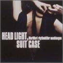 """HEAD LIGHT,SUIT CASE~さすらいの秘密~"""