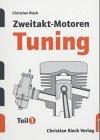 Zweitakt-Motoren -Tuning: Leistungssteigerungen an Serienmotoren - Christian Rieck