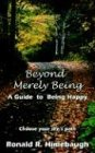 img - for BEYOND MERELY BEING: A Guide to Being Happy book / textbook / text book