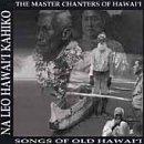 Na Leo Hawaii Kaniko: The Master Chanters of Hawaii