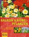 Image de Balkon- und Kübelpflanzen: Das Standardwerk für jeden Pflanzenliebhaber