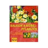 """Balkon- und K�belpflanzen: Das Standardwerk f�r jeden Pflanzenliebhaber (GU Sonderleistung Garten)von """"Halina Heitz"""""""