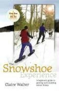 The Snowshoe Experience: A Beginner's Guide to Gearin Up  &  Enjoying Winter Fitness (Get Out  &  Do It! Guide)