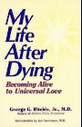 My Life After Dying: Becoming Alive to Universal Love