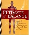 Ultimate Balance Infusing the Vibrational Energy of Essential Oils into Chakras, Meridians and Organ