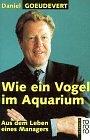 Wie ein Vogel im Aquarium - Aus dem Leben eines Managers. - Daniel Goeudevert