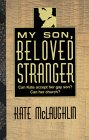 My Son, Beloved Stranger: Can Kate Accept Her Gay Son? Can Her Church?