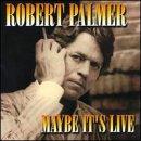 echange, troc Robert Palmer - Maybe It's Live