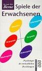 Spiele der Erwachsenen - Psychologie der menschlichen Beziehungen. - Eric Berne