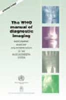 The WHO Manual of Diagnostics Imaging: Radiography Anatomy and Interpretation of the Musculoskeletal System