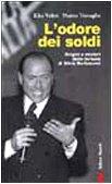 L'odore dei soldi. Origini e misteri delle fortune di Silvio Berlusconi