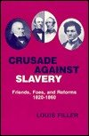 Crusade Against Slavery: Friends, Foes, and Reforms, 1820-1860, Louis Filler
