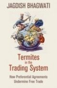Termites in the Trading System How Preferential Agreements Undermine Free Trade