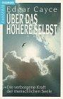 Über das Höhere Selbst - Die verborgene Kraft der menschlichen Seele. - Edgar Cayce