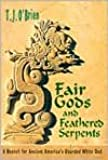 Fair Gods and Feathered Serpents: A Search for Ancient America's Bearded White God