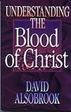 Understanding Blood of Christ: (1852401664) by Alsobrook, David