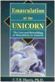 img - for Emasculation of the Unicorn: The Loss and Rebuilding of Masculinity in America book / textbook / text book
