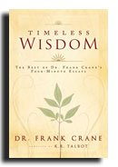Timeless Wisdom: The Best of Dr. Frank Crane's Four Minute Essays- LDS Nonfiction- Essays on Moral Issues That Are Important Today- Essays Include: Rust, Clean Business, Mule Power, Efficiency, It Takes Grit, a Real Man, Iron in the Soul, and Ideals-
