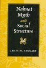 Nahuat Myth and Social Structure (Texas Pan American Series) (0292781520) by Taggart, James M.