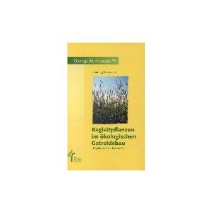 Begleitpflanzen im ökologischen Getreidebau: Regulieren oder Kultivieren (Ökologische Konzepte)