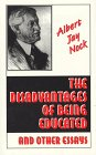 The Disadvantages of Being Educated & Other Essays by Albert J. Nock
