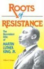 Roots of Resistance: The Nonviolent Ethic of Martin Luther King, Jr.