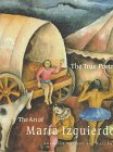 The True Poetry: The Art of Maria Izquierdo (1879128152) by Debroise, Olivier
