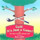 Golf, It's Just a Game: The Best Quotes About Golf (0881662488) by Lansky, Bruce