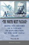 "Roald Amundsens ""The North-West Passage"": Being the Record of a Voyage of Exploration of the Ship ""Gjoa,"" 1903-1907. Volume 2"