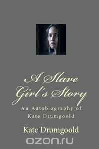 A Slave Girl's Story: An Autobiography of Kate Drumgoold
