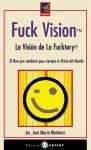 Fuck Vision: La Vision de La Fucktory: El Libro Que Cambiara Para Siempre Tu Vision del Mundo (Rompeolas)